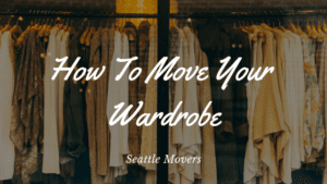 How To Move Your Wardrobe Seattle Movers - the best way to pack clothes