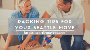 Packing Tips For Your Seattle Move Seattle Movers Packing Tips